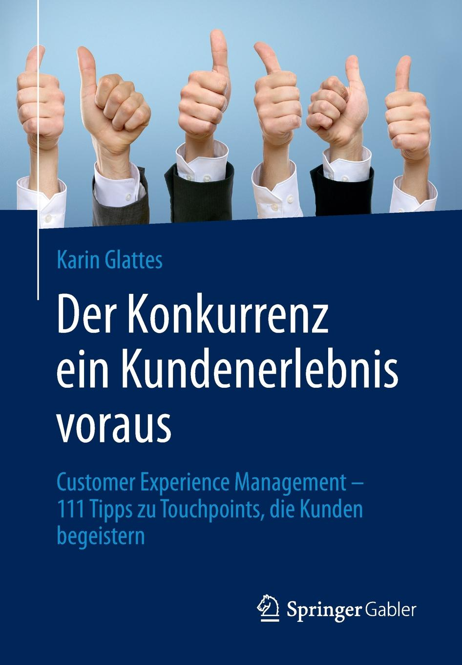 Karin Glattes Der Konkurrenz ein Kundenerlebnis voraus. Customer Experience Management - 111 Tipps zu Touchpoints, die Kunden begeistern aga kamilla it fur kunden qualitatsmanagement bei customer relationship management