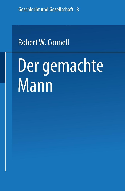 Robert W. Connell Der gemachte Mann. Konstruktion und Krise von Mannlichkeiten george samuel clason der reichste mann von babylon