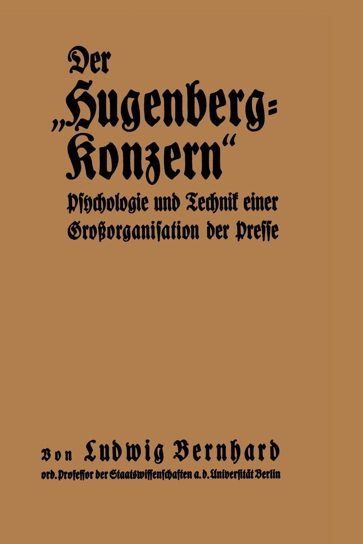 Ludwig Bernhard Der Hugenberg-Konzern. Psychologie Und Technik Einer Grossorganisation Der Presse