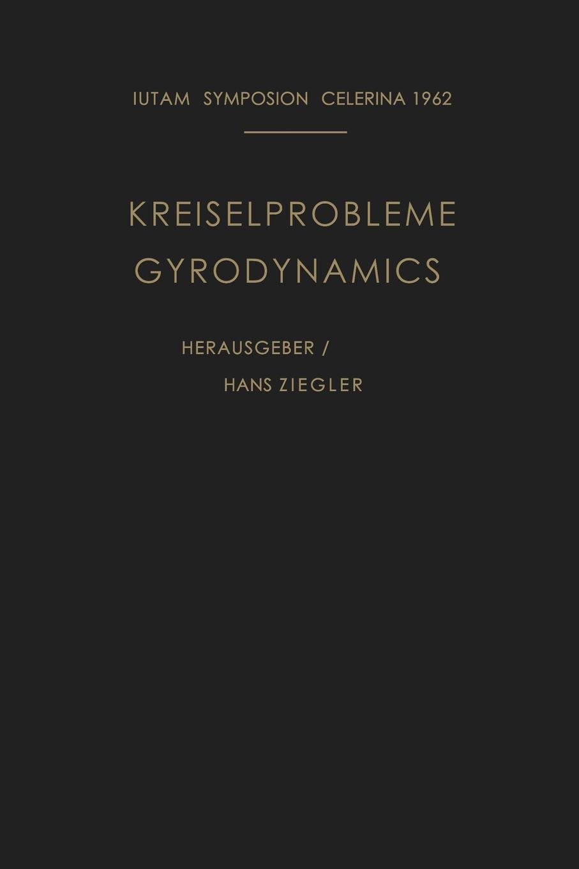 Kreiselprobleme / Gyrodynamics. Symposion Celerina, 20. Bis 23. August 1962 / Symposion Celerina, August 20-23, 1962