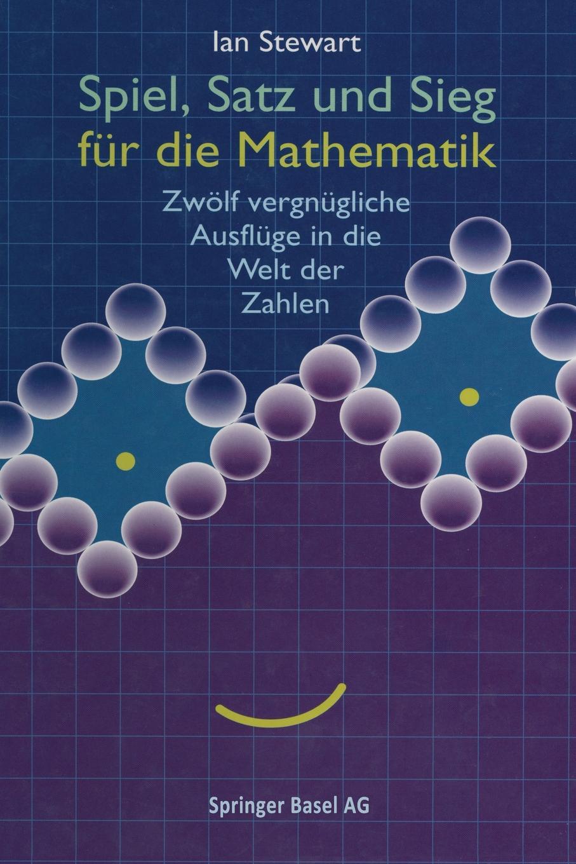 Spiel, Satz Und Sieg Fur Die Mathematik. Zwolf Vergnugliche Ausfluge in Die Welt Der Zahlen