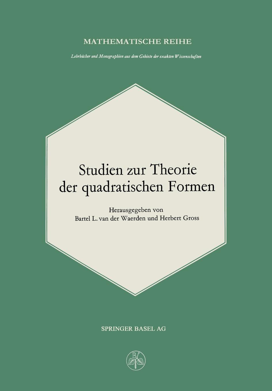 B.L.van der Waerden, Gross Studien zur Theorie der quadratischen Formen arthur von oettingen harmoniesystem in dualer entwickelung studien zur theorie der musik classic reprint
