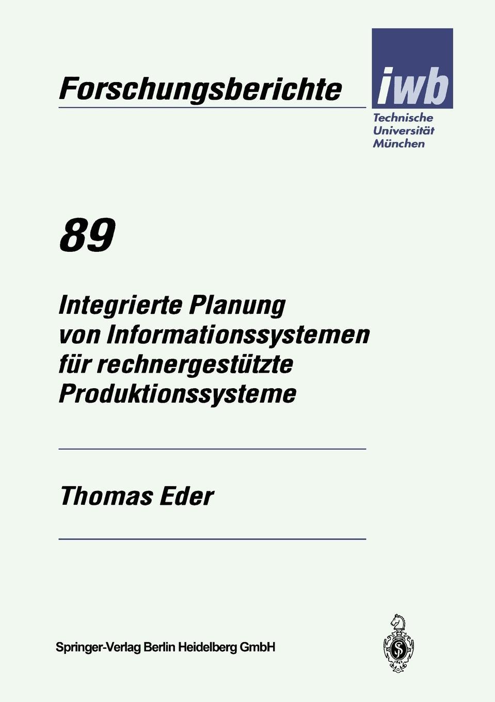 Фото - Thomas Eder Integrierte Planung Von Informationssystemen Fur Rechnergestutzte Produktionssysteme torsten breitfelder vorgehensmodell fur die entwicklung von www informationssystemen