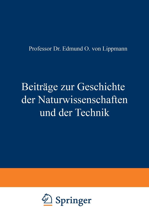 Edmund O. Von Lippmann Beitrage Zur Geschichte Der Naturwissenschaften Und Der Technik