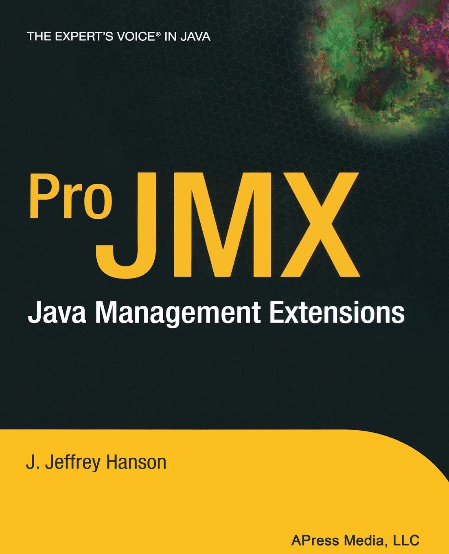 J. Jeffrey Hanson Pro JMX. Java Management Extensions ajay vohra deepak vohra pro xml development with java technology