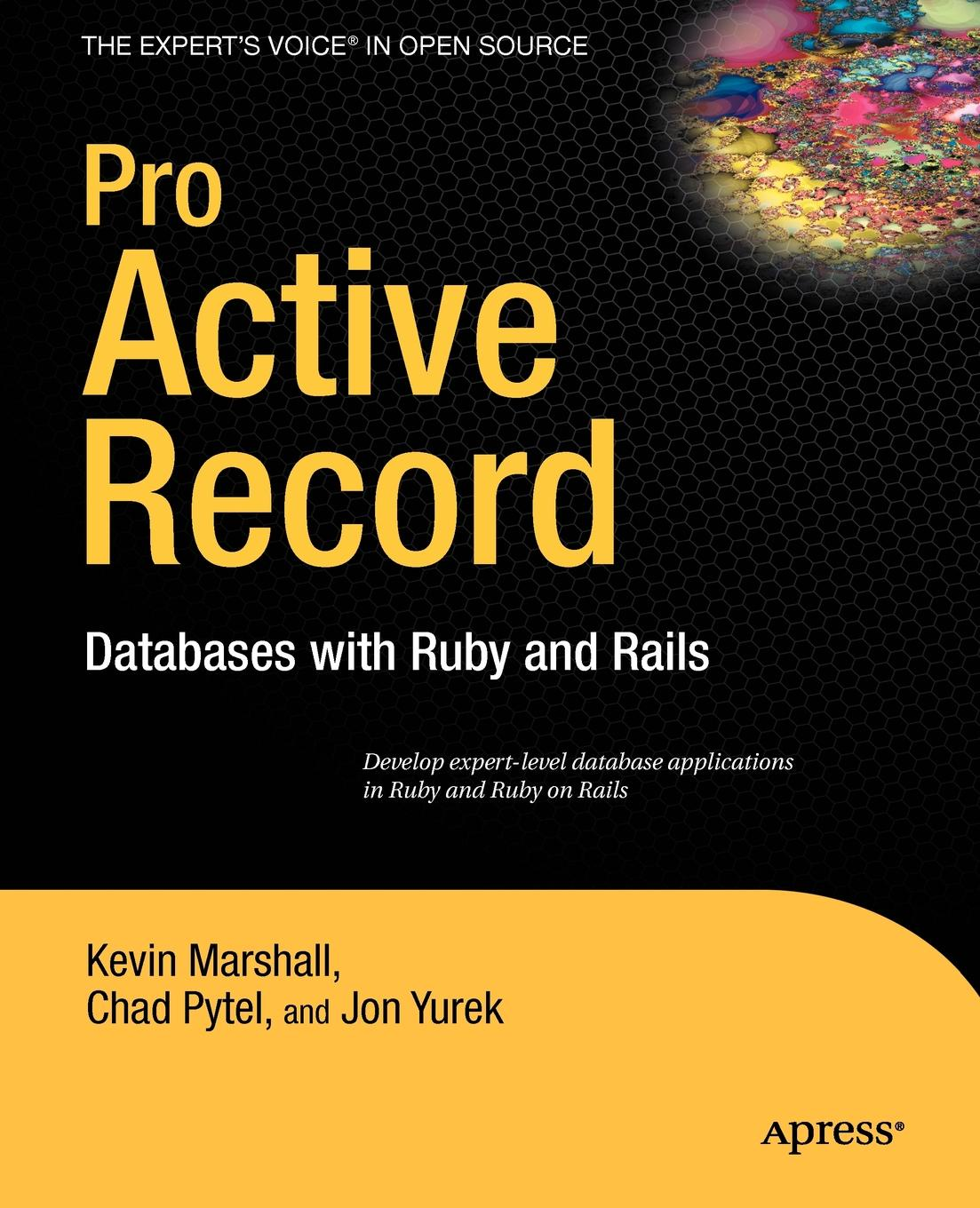 Kevin Marshall, Chad Pytel, Jon Yurek Pro Active Record. Databases with Ruby and Rails john kauffman thearon willis kevin spencer beginning asp databases