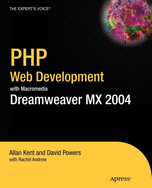 Rachel Andrew, Steve Webster, Allan Kent PHP Web Development with Macromedia Dreamweaver MX 2004