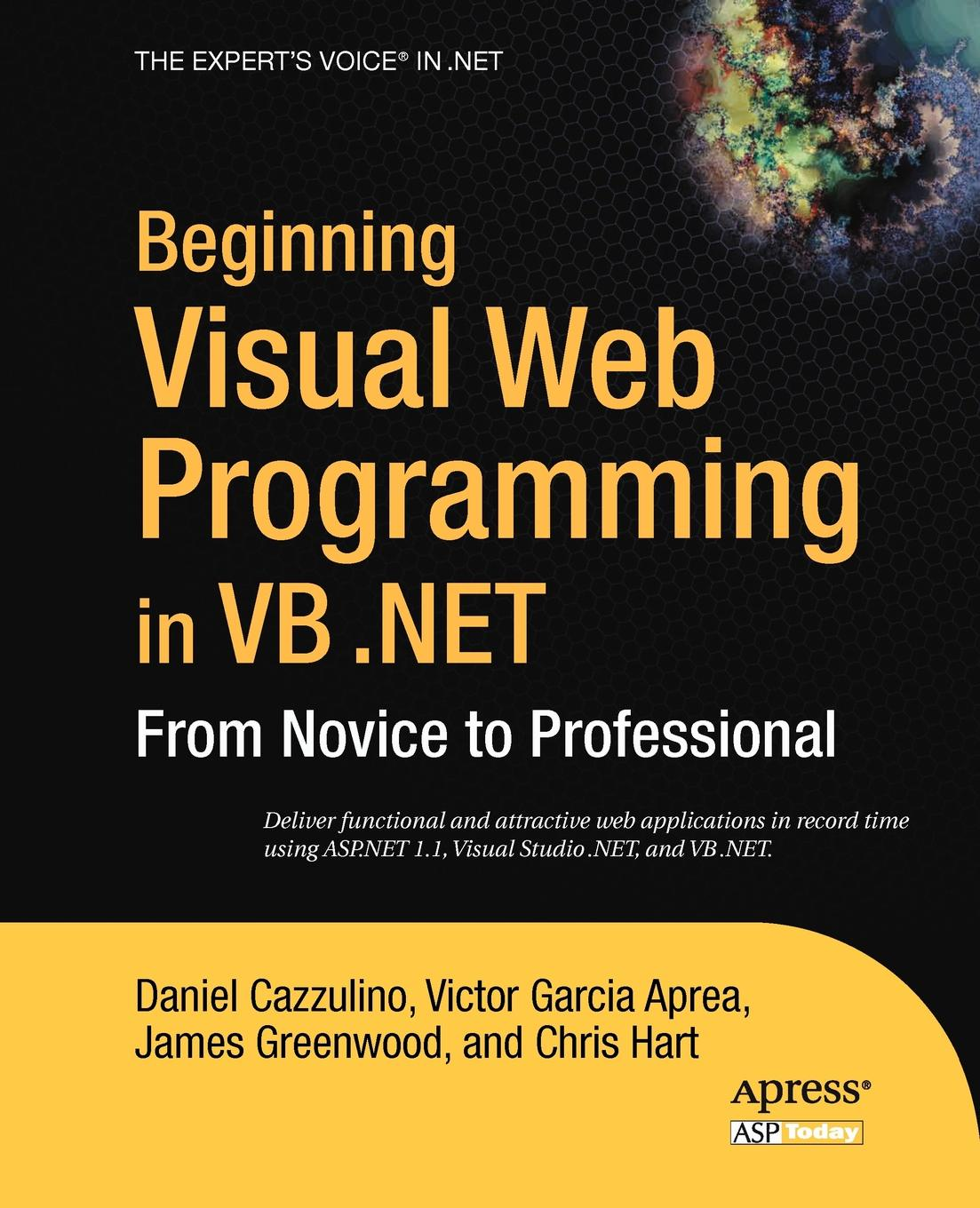 Daniel Cazzulino, Craig Bowes, Mike Clark Beginning Visual Web Programming in VB .Net. From Novice to Professional laurence moroney beginning web development silverlight and asp net ajax from novice to professional