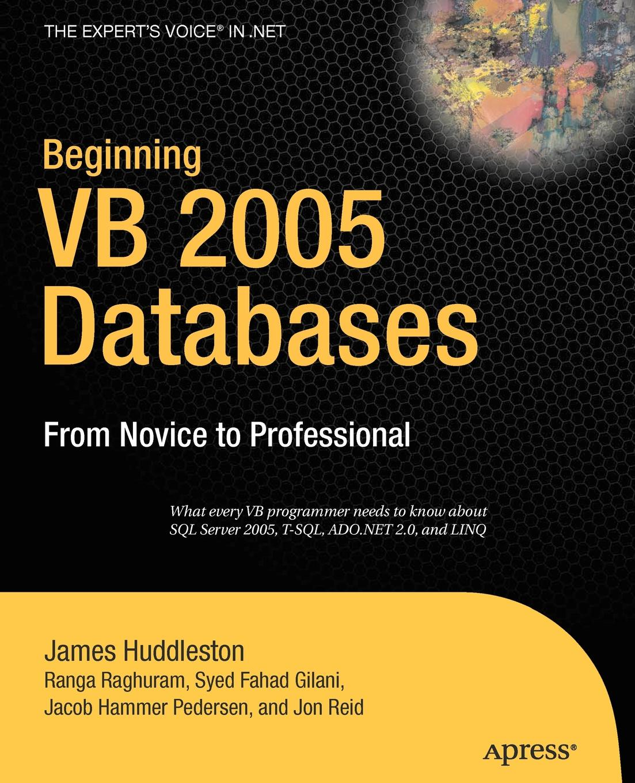 James Huddleston, Syed Fahad Gilani, Jacob Hammer Pedersen Beginning VB 2005 Databases. From Novice to Professional john kauffman thearon willis kevin spencer beginning asp databases