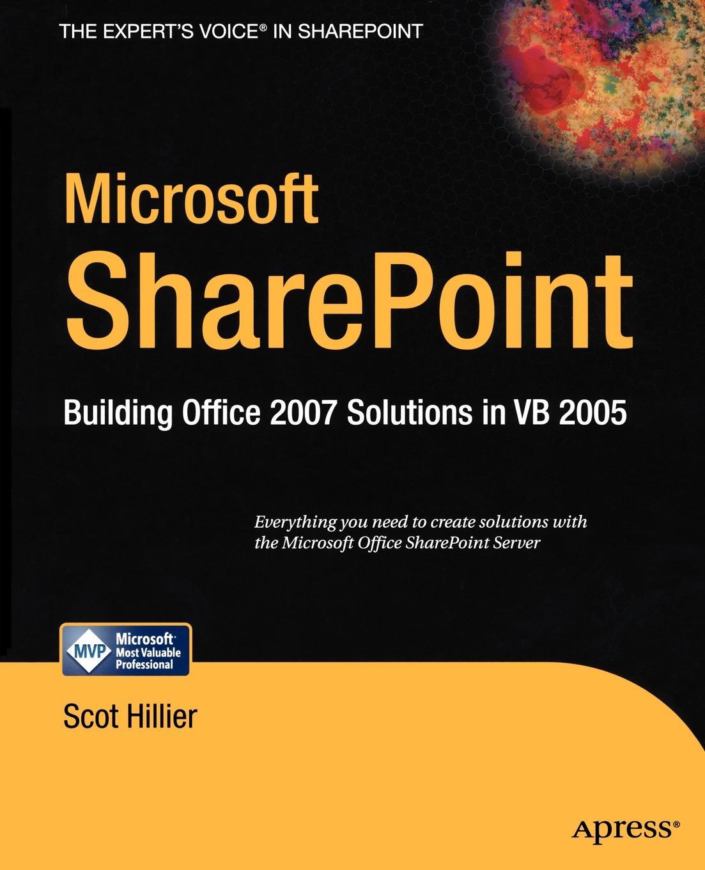 Scot P. Hillier Microsoft Sharepoint. Building Office 2007 Solutions in VB 2005 самоучитель teachpro новые возможности microsoft office 2007