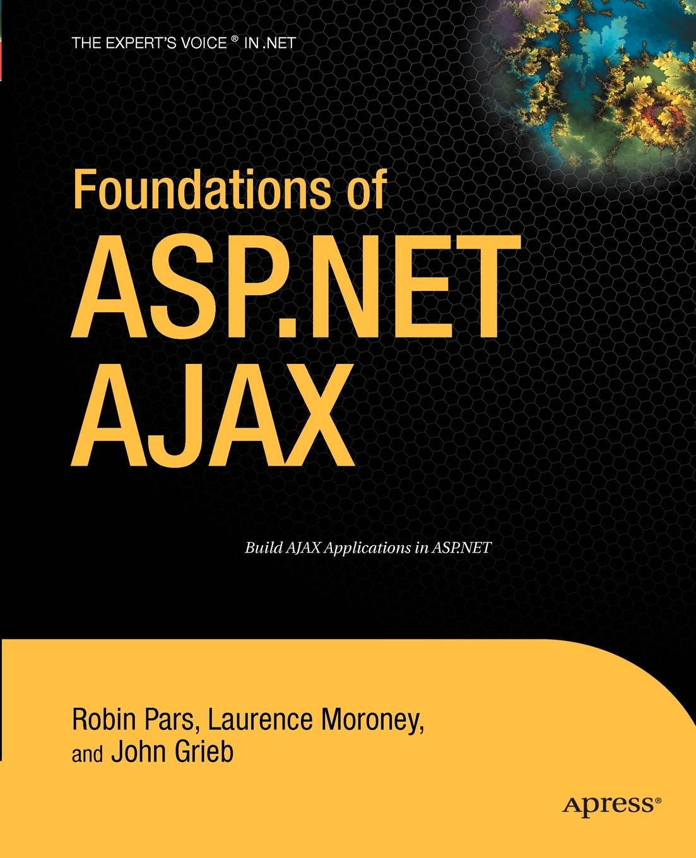 Robin Pars, Laurence Moroney, John Grieb Foundations of ASP.Net Ajax ryan asleson nathaniel t schutta foundations of ajax