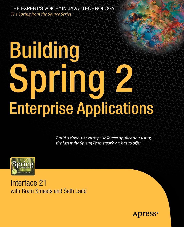 Seth Ladd, Bram Smeets Building Spring 2 Enterprise Applications. Interface 21