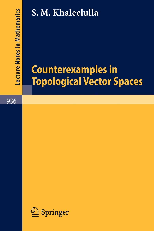 S.M. Khaleelulla Counterexamples in Topological Vector Spaces