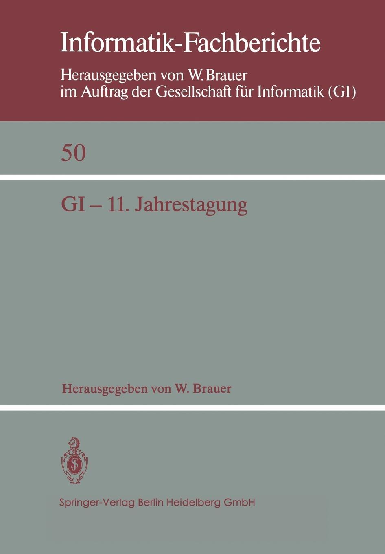 GI - 11. Jahrestagung. In Verbindung mit Third Conference of the European Co-operation in Informatics (ECI) Munchen, 20.-23. Oktober 1981 Proceedings
