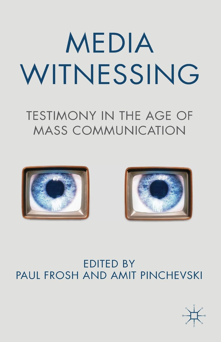 Media Witnessing. Testimony in the Age of Mass Communication недорого