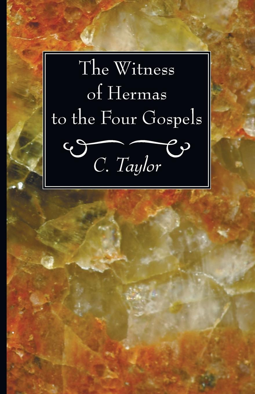 цена C. Taylor The Witness of Hermas to the Four Gospels онлайн в 2017 году