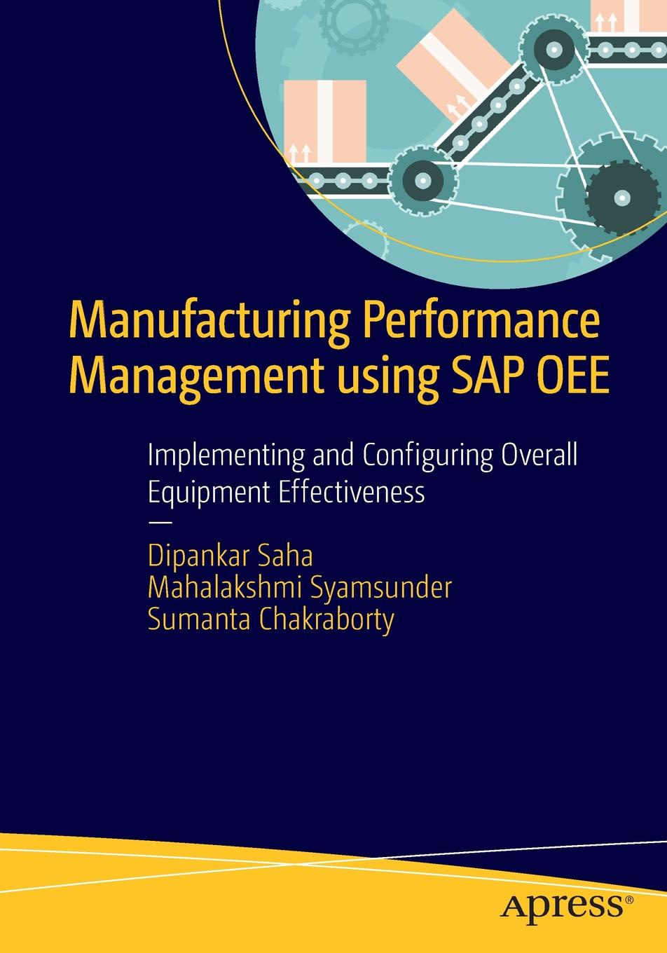 Фото - Dipankar Saha, Mahalakshmi Syamsunder, Sumanta Chakraborty Manufacturing Performance Management using SAP OEE. Implementing and Configuring Overall Equipment Effectiveness kapil sharma configuring sap erp sales and distribution