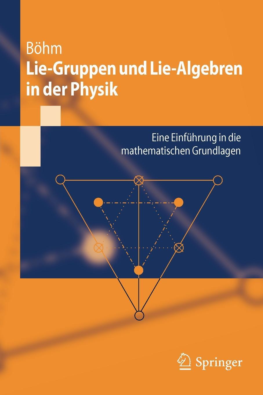 Manfred B. Hm, Manfred Bohm Lie-Gruppen Und Lie-Algebren in Der Physik. Eine Einfuhrung in Die Mathematischen Grundlagen moritz schlick raum und zeit in der gegenwartigen physik zur einfuhrung in das verstandnis der relativitats und gravitationstheorie