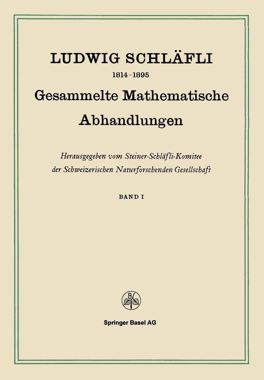 Ludwig Schlafli Gesammelte Mathematische Abhandlungen. Band I
