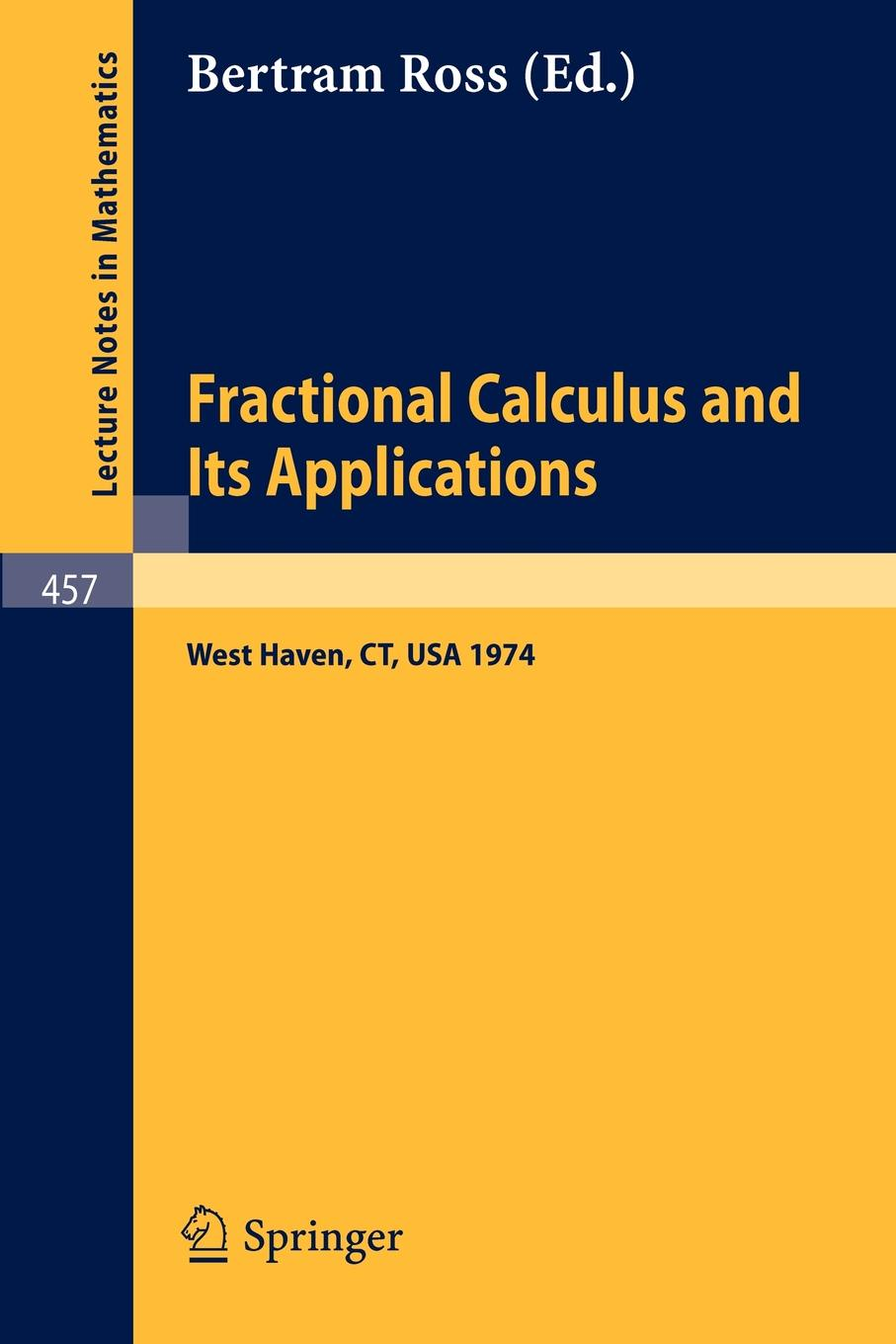 Fractional Calculus and Its Applications. Proceedings of the International Conference held at the University of New Haven, June 1974 stevan pilipovic fractional calculus with applications in mechanics wave propagation impact and variational principles