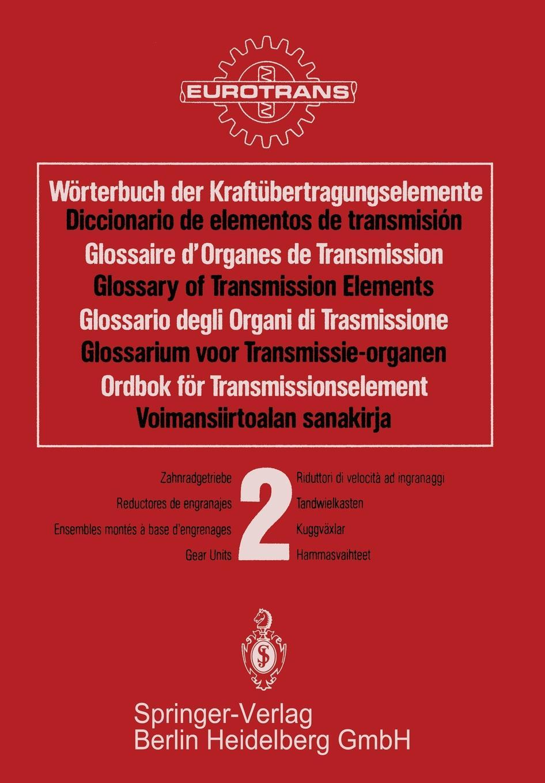 Worterbuch Der Kraftubertragungselemente / Diccionario Elementos de Transmision Glossaire Des Organes Transmission Glossary of Ele