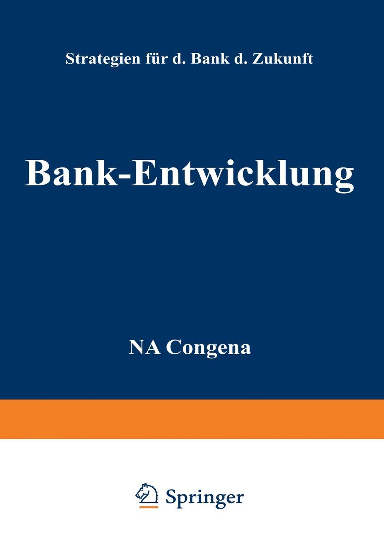 Bank-Entwicklung. Strategien Fur Die Bank Der Zukunft