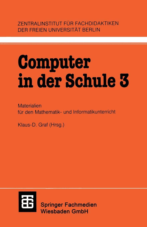 Klaus-D. Graf Computer in der Schule 3. Materialien fur den Mathematik-und Informatikunterricht