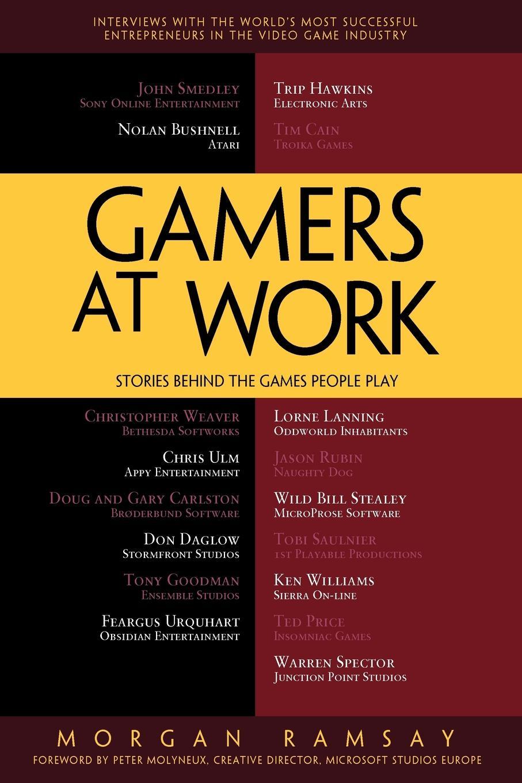 Morgan Ramsay Gamers at Work. Stories Behind the Games People Play melissa j morgan winter games 12
