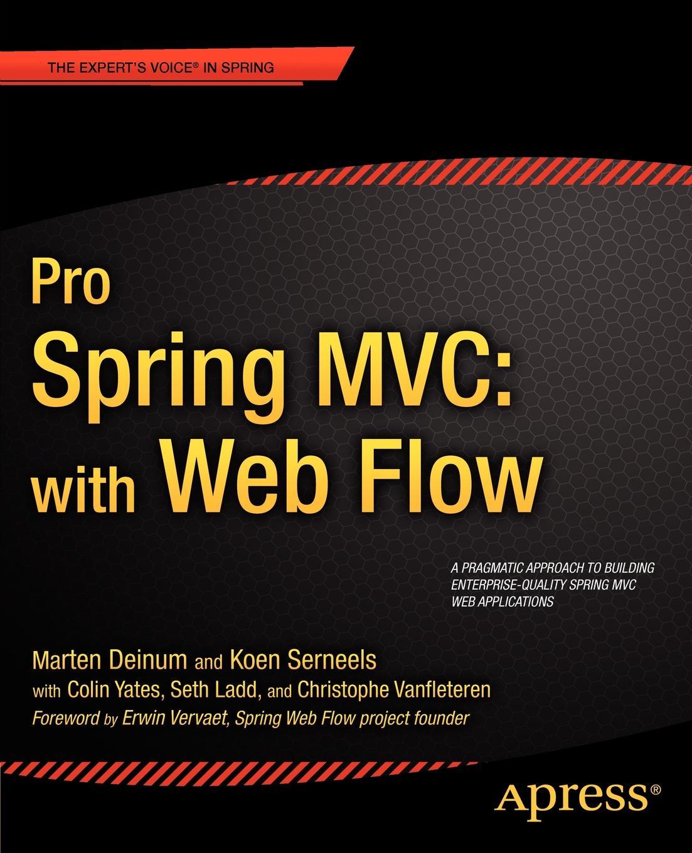 Colin Yates, Seth Ladd, Marten Deinum Pro Spring MVC. With Web Flow