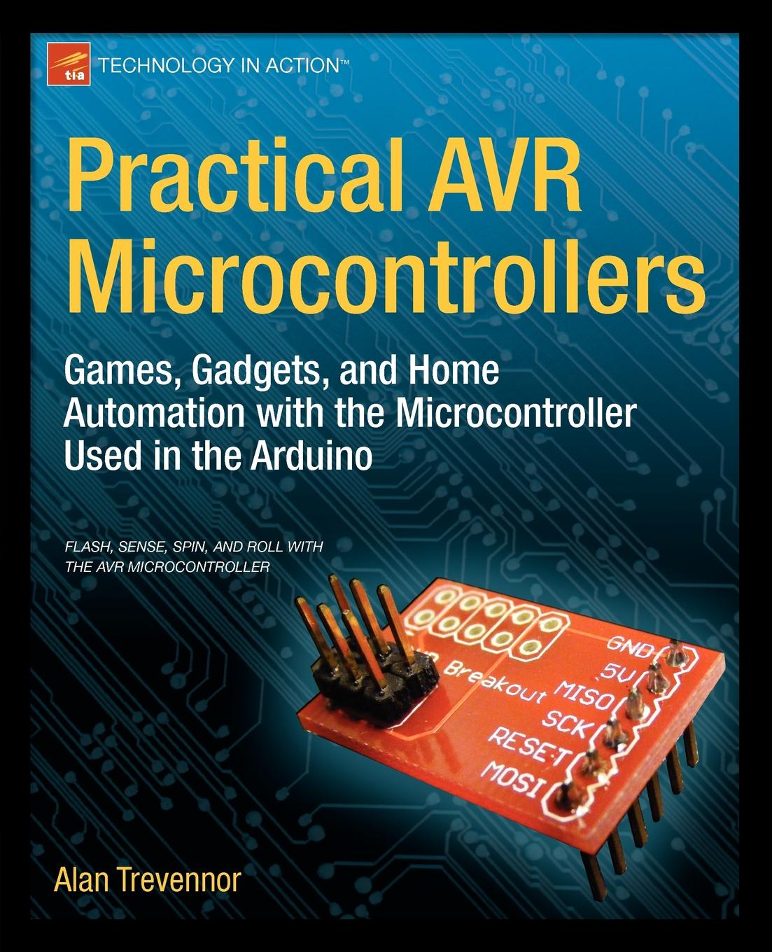 цена на Alan Trevennor Practical Avr Microcontrollers. Games, Gadgets, and Home Automation with the Microcontroller Used in the Arduino