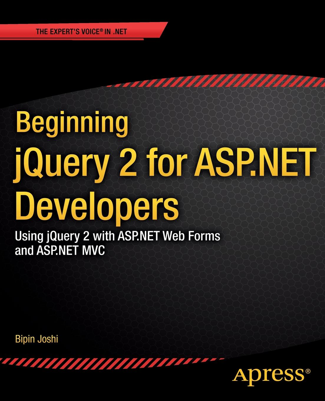 Bipin Joshi Beginning Jquery 2 for ASP.Net Developers. Using Jquery 2 with ASP.Net Web Forms and ASP.Net MVC bipin joshi pro net 2 0 xml