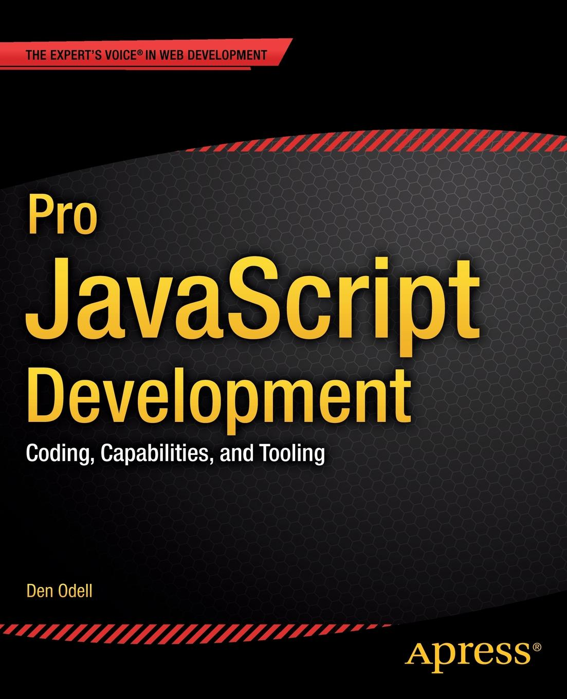 Den Odell Pro JavaScript Development. Coding, Capabilities, and Tooling ajay vohra deepak vohra pro xml development with java technology