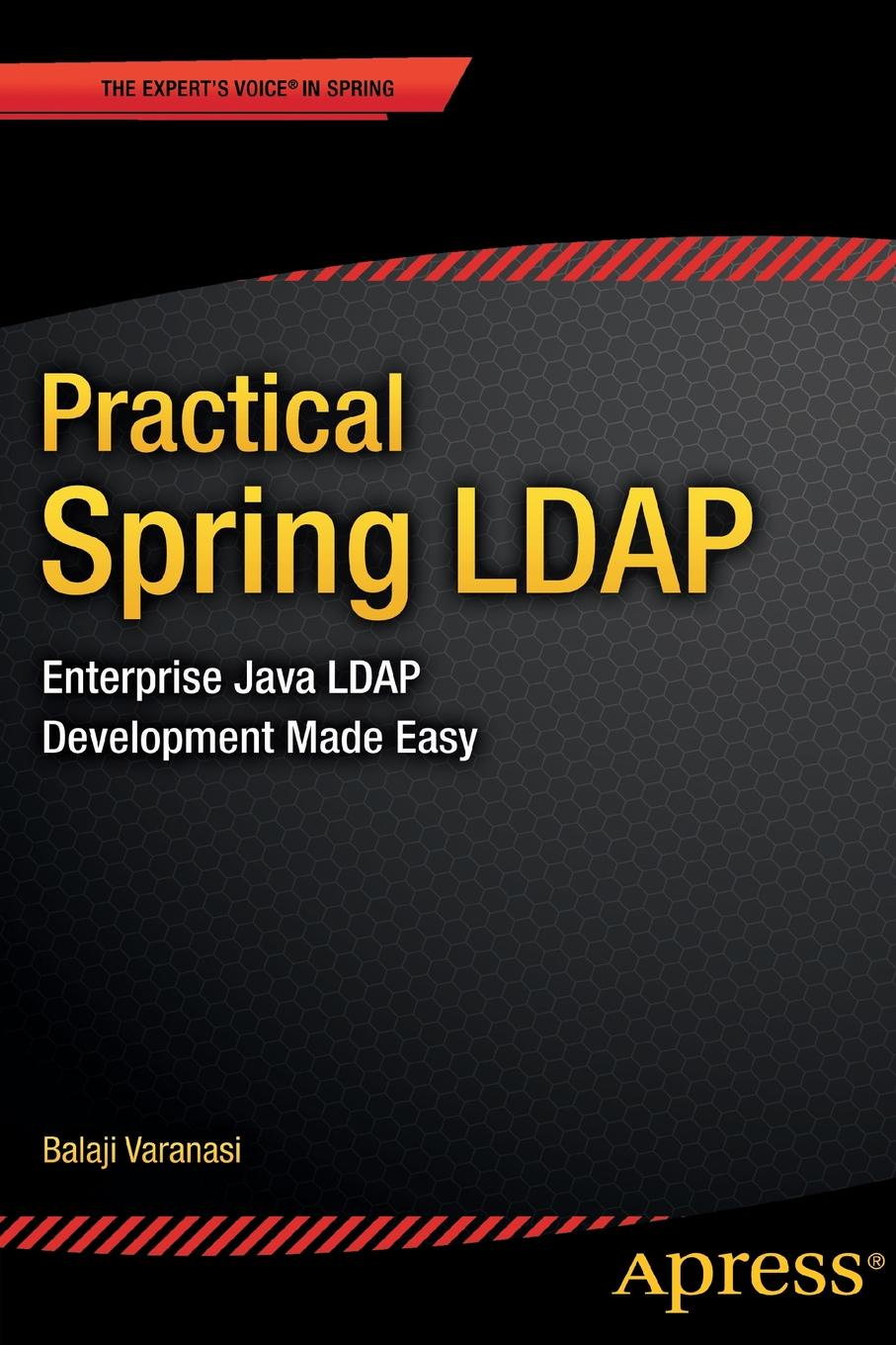 Balaji Varanasi Practical Spring LDAP. Enterprise Java LDAP Development Made Easy ajay vohra deepak vohra pro xml development with java technology