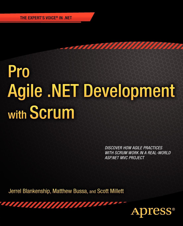 Scott Millett, Jerrel Blankenship, Matthew Bussa Pro Agile .Net Development with Scrum ajay vohra deepak vohra pro xml development with java technology