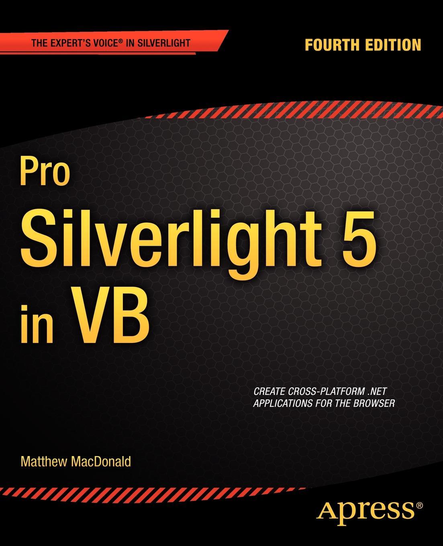 Matthew MacDonald Pro Silverlight 5 in VB matthew macdonald office 2003 xml for power users