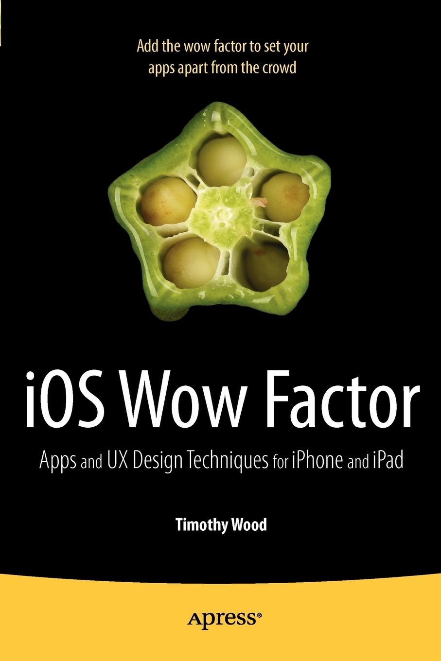 Tim Wood, Timothy Wood IOS Wow Factor. UX Design Techniques for iPhone and iPad donald chesnut ux for dummies