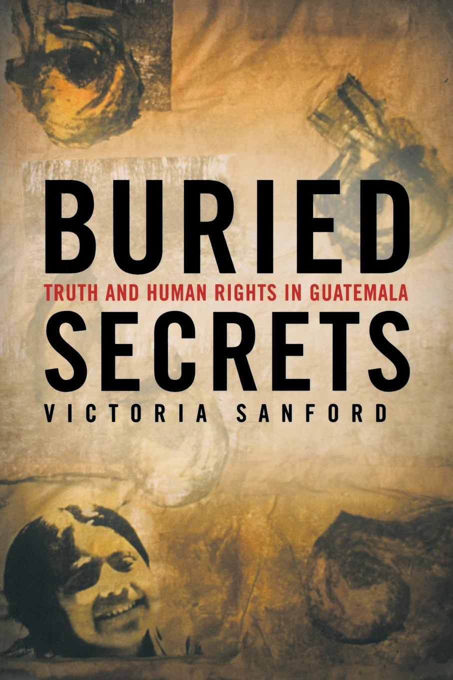 цены Victoria Sanford Buried Secrets. Truth and Human Rights in Guatemala