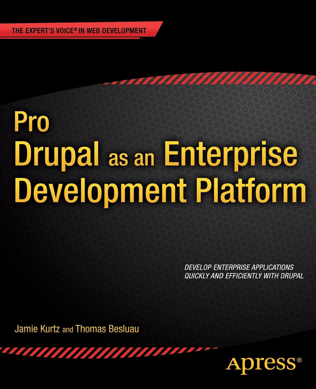 Jamie Kurtz, Thomas Besluau Pro Drupal as an Enterprise Development Platform deepak vohra pro couchbase development a nosql platform for the enterprise