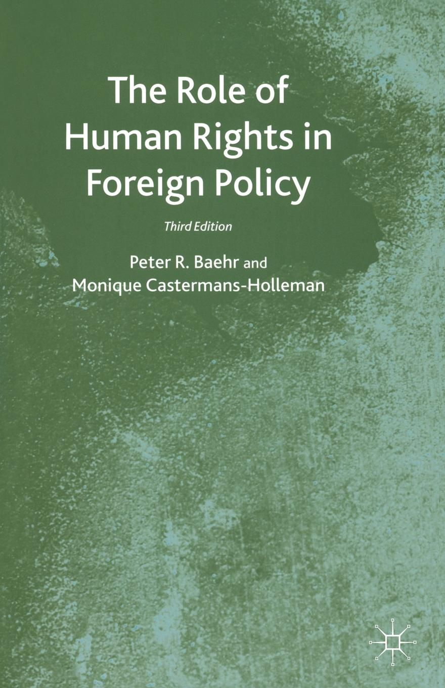 Peter R. Baehr, Monique Castermans-Holleman The Role of Human Rights in Foreign Policy henry shue basic rights subsistence affluence and u s foreign policy second edition