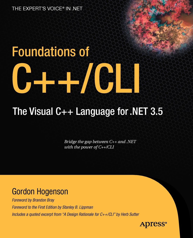 Gordon Hogenson Foundations of C++/CLI. The Visual C++ Language for .Net 3.5 понамарев вячеслав александрович программирование на c c в visual studio net 2003