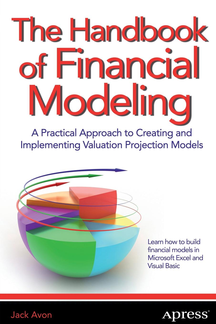 Jack Avon The Handbook of Financial Modeling. A Practical Approach to Creating and Implementing Valuation Projection Models creating models of queueing systems using gpss world