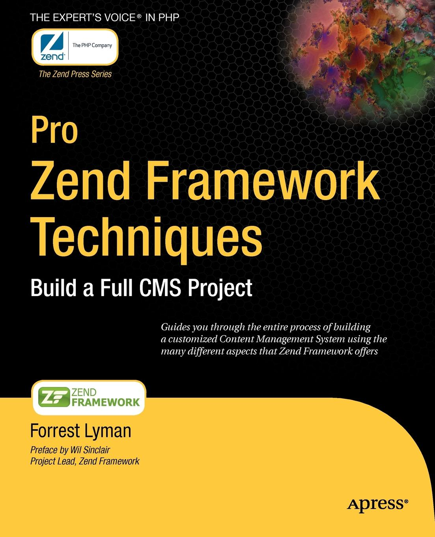 Forrest Lyman Pro Zend Framework Techniques. Build a Full CMS Project