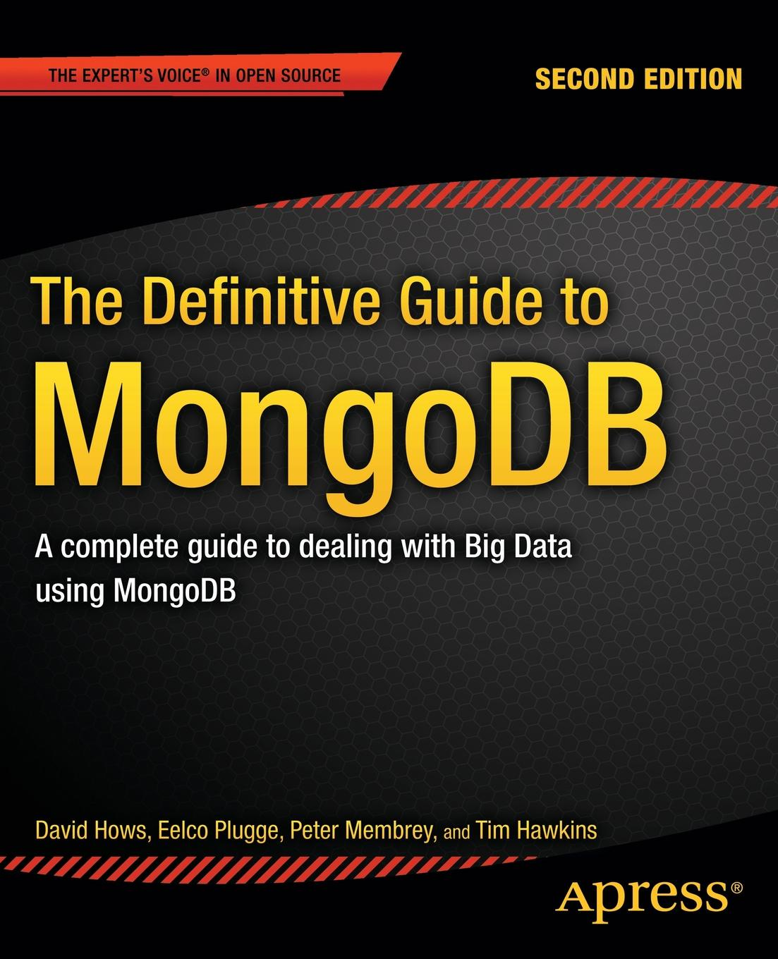 David Hows, Eelco Plugge, Peter Membrey The Definitive Guide to Mongodb. A Complete Guide to Dealing with Big Data Using Mongodb frederic brandt 10 minutes 10 years your definitive guide to a beautiful and youthful