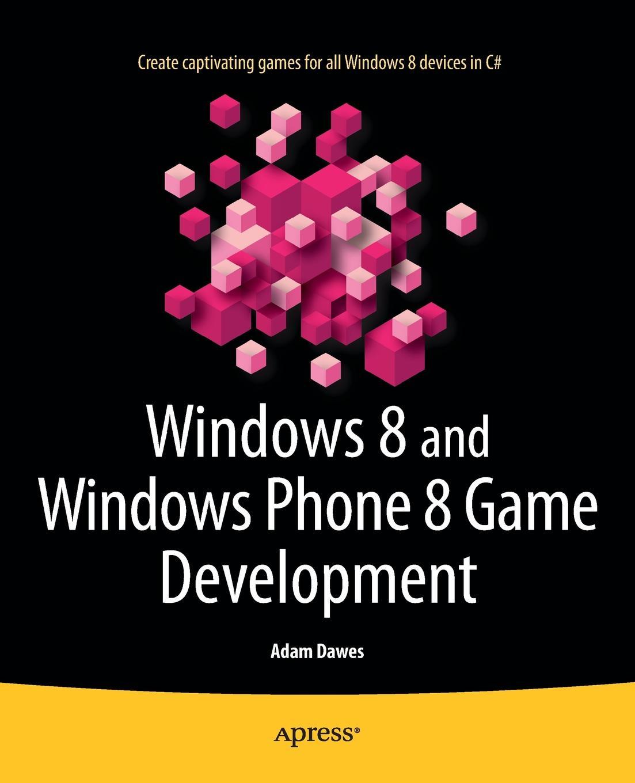 Adam Dawes Windows 8 and Windows Phone 8 Game Development антивирус windows 8 1