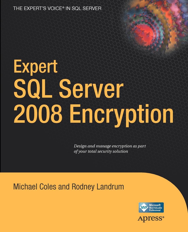 Michael Coles, James Luetkehoelter, Rodney Landrum Expert SQL Server 2008 Encryption michael coles pro sql server 2008 xml