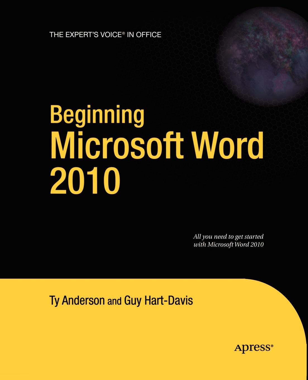 Ty Anderson, Guy Hart-Davis Beginning Microsoft Word 2010