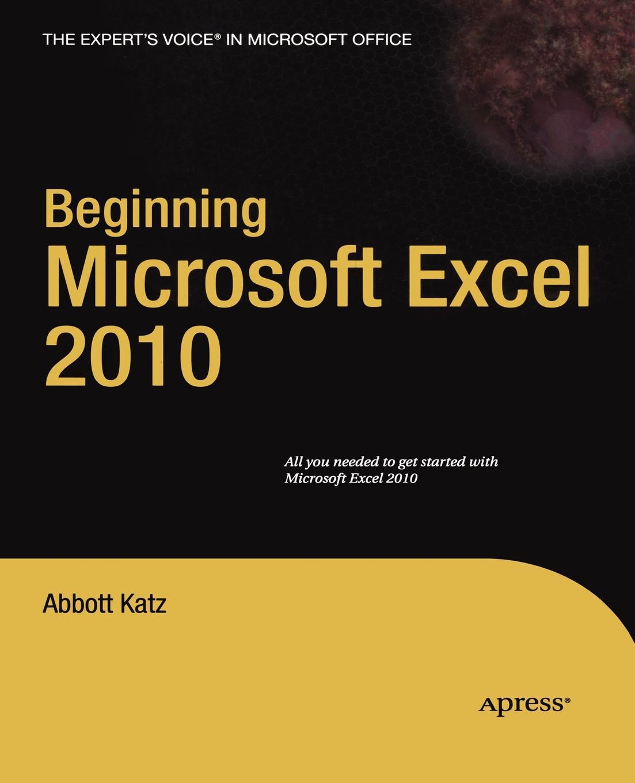 Abbott Katz Beginning Microsoft Excel 2010 виктор долженков microsoft office excel 2010