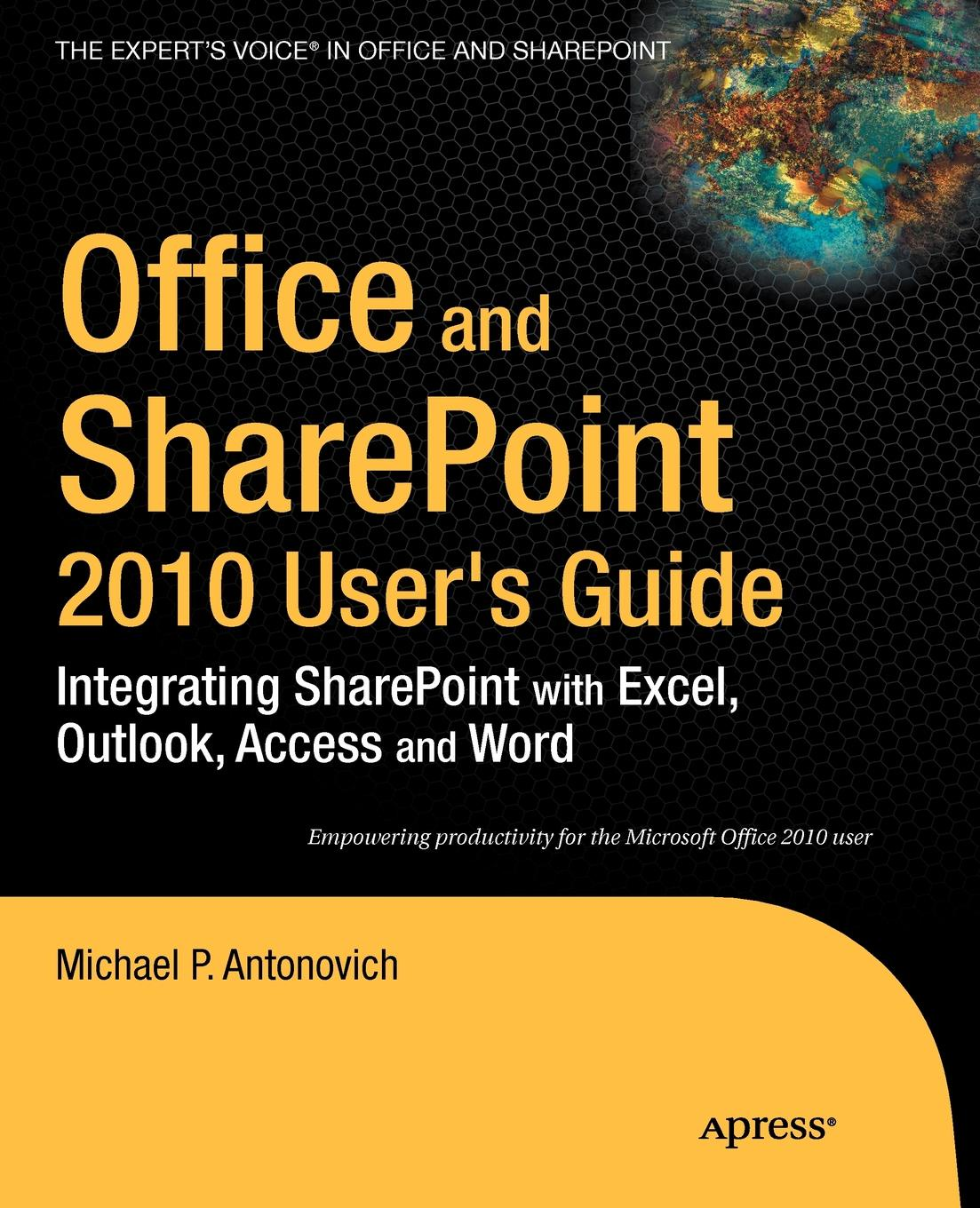 Фото - Michael P. Antonovich Office and Sharepoint 2010 User's Guide. Integrating Sharepoint with Excel, Outlook, Access and Word sivakumar harinath professional microsoft powerpivot for excel and sharepoint