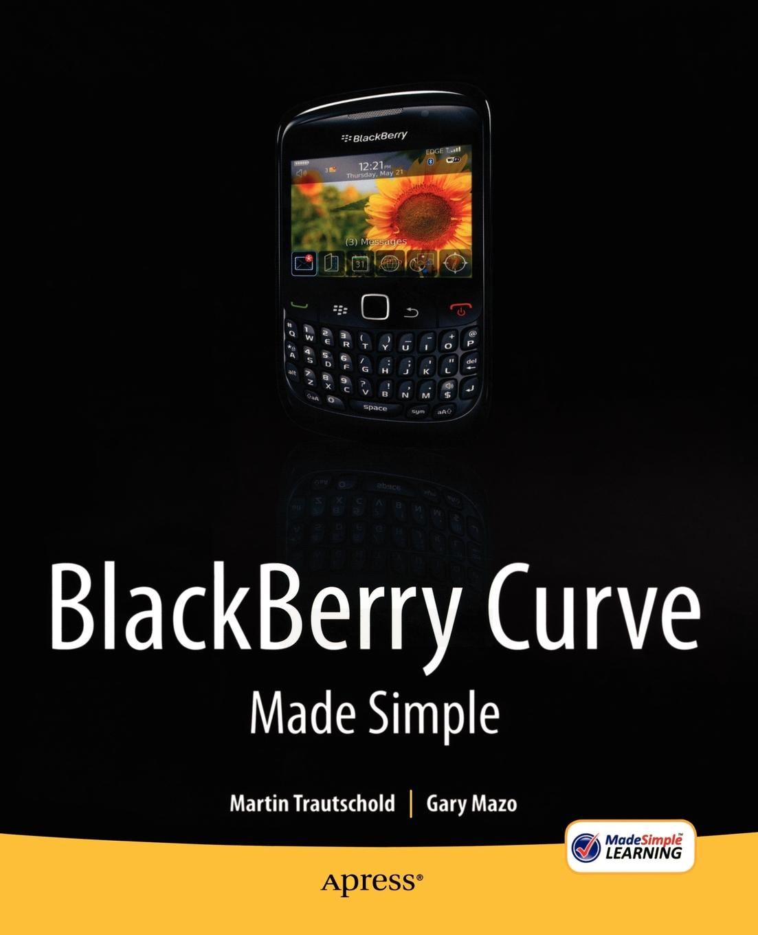 Martin Trautschold, Gary Mazo Blackberry Curve Made Simple. For the 8520, 8530 and 8500 Series