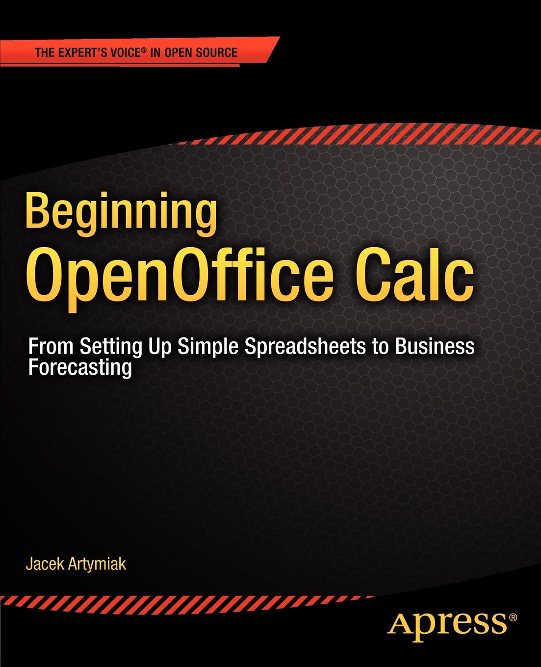 Jacek Artymiak Beginning Openoffice Calc. From Setting Up Simple Spreadsheets to Business Forecasting